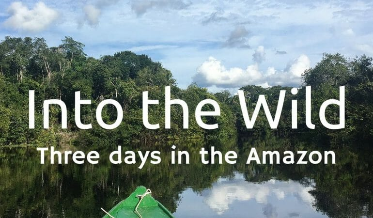 Into the Wild: Three days in the Amazon.